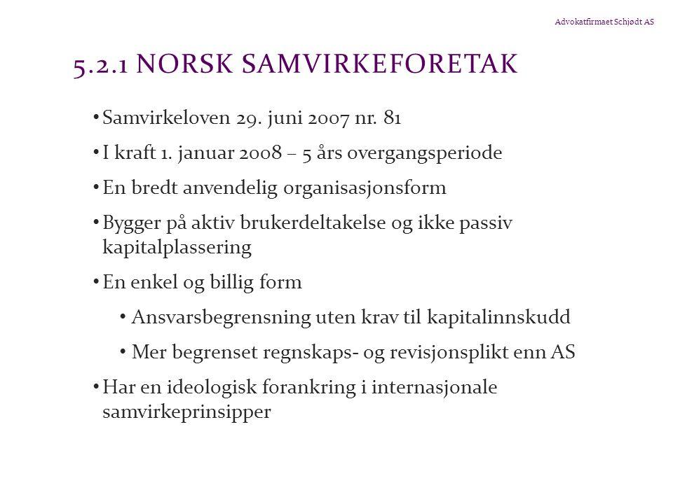 Advokatfirmaet Schjødt AS 5.2.1 NORSK SAMVIRKEFORETAK Samvirkeloven 29. juni 2007 nr. 81 I kraft 1. januar 2008 – 5 års overgangsperiode En bredt anve