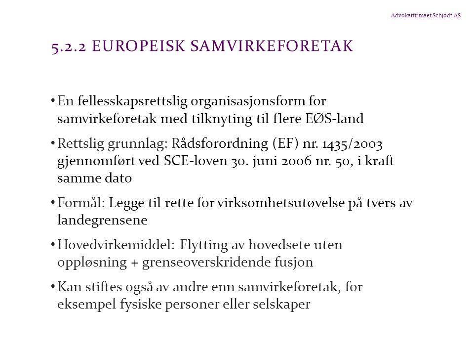 Advokatfirmaet Schjødt AS 5.2.2 EUROPEISK SAMVIRKEFORETAK En fellesskapsrettslig organisasjonsform for samvirkeforetak med tilknyting til flere EØS-la