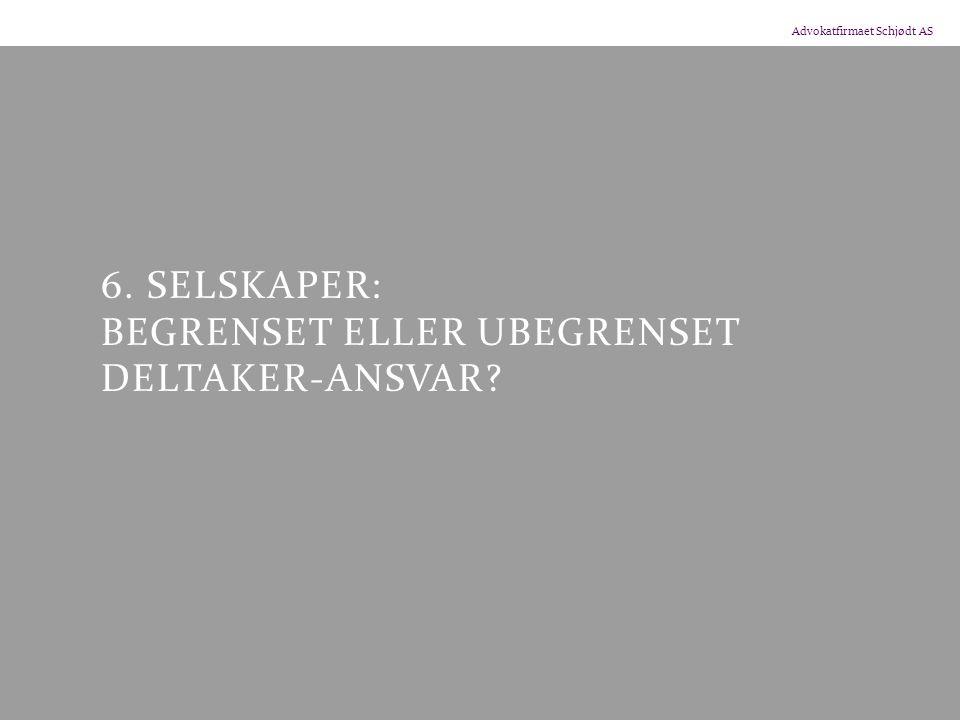 Advokatfirmaet Schjødt AS 6. SELSKAPER: BEGRENSET ELLER UBEGRENSET DELTAKER-ANSVAR?
