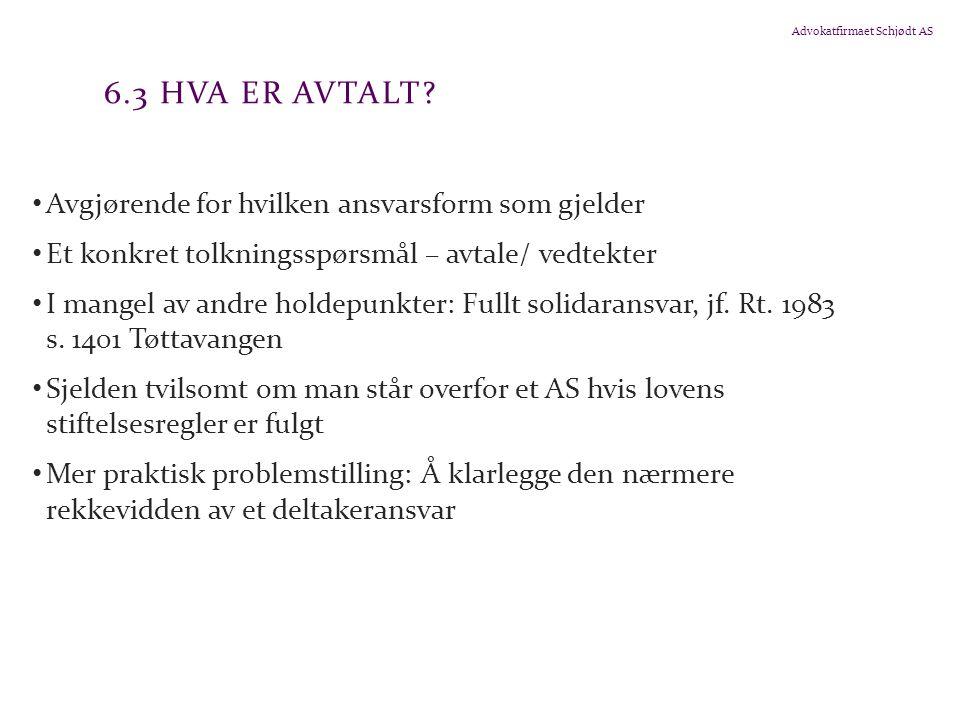 Advokatfirmaet Schjødt AS 6.3 HVA ER AVTALT? Avgjørende for hvilken ansvarsform som gjelder Et konkret tolkningsspørsmål – avtale/ vedtekter I mangel