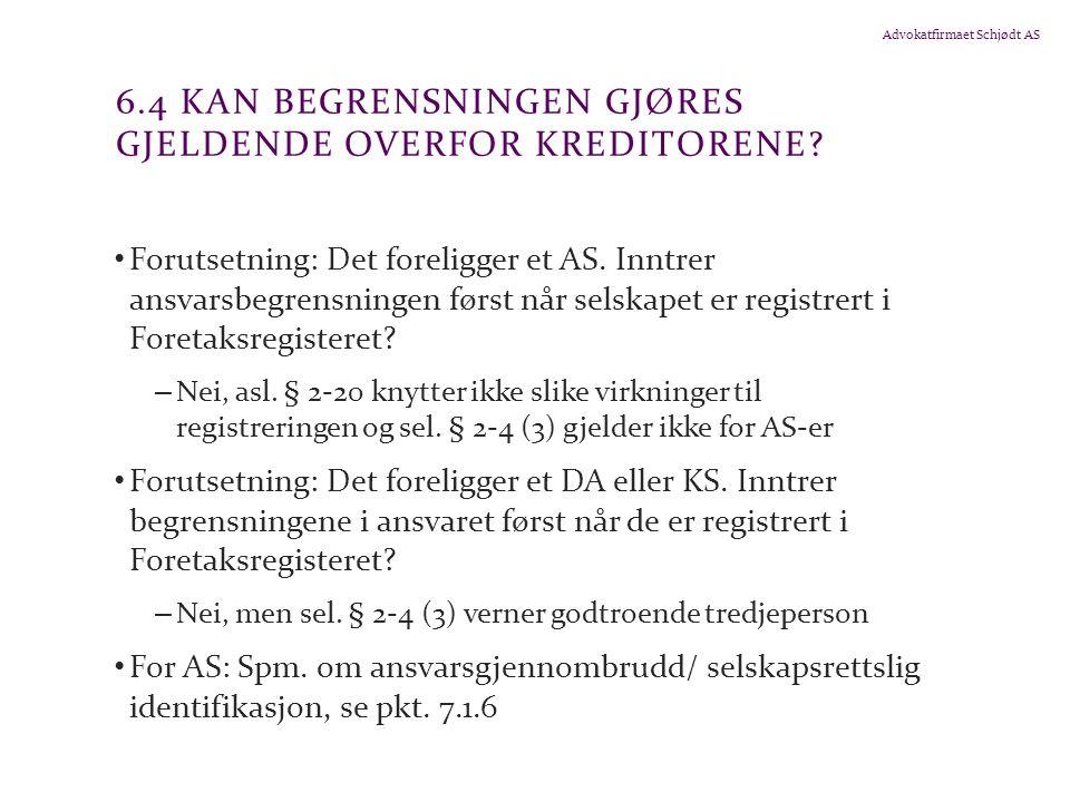 Advokatfirmaet Schjødt AS 6.4 KAN BEGRENSNINGEN GJØRES GJELDENDE OVERFOR KREDITORENE? Forutsetning: Det foreligger et AS. Inntrer ansvarsbegrensningen