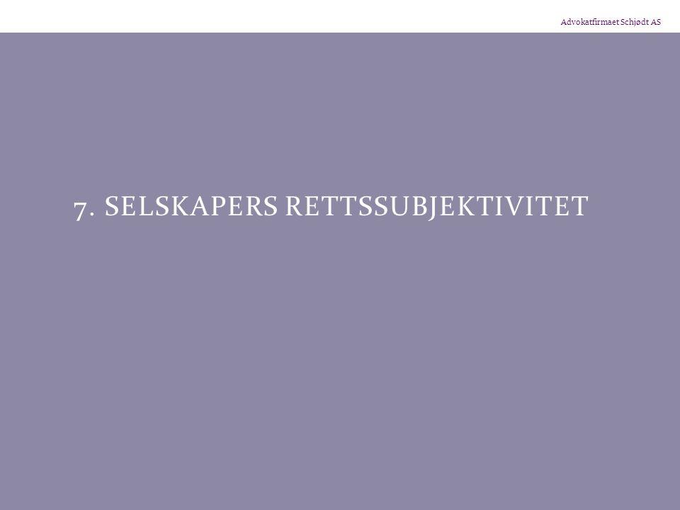 Advokatfirmaet Schjødt AS 7. SELSKAPERS RETTSSUBJEKTIVITET