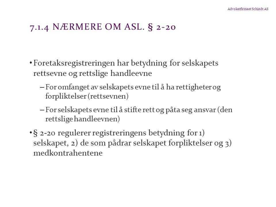 Advokatfirmaet Schjødt AS 7.1.4 NÆRMERE OM ASL. § 2-20 Foretaksregistreringen har betydning for selskapets rettsevne og rettslige handleevne – For omf