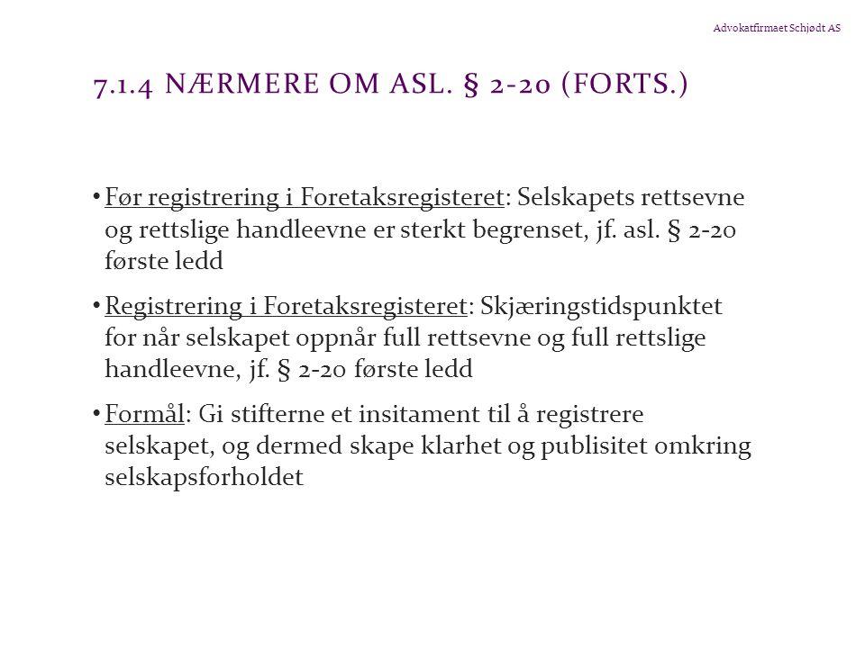 Advokatfirmaet Schjødt AS 7.1.4 NÆRMERE OM ASL. § 2-20 (FORTS.) Før registrering i Foretaksregisteret: Selskapets rettsevne og rettslige handleevne er