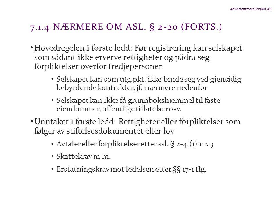 Advokatfirmaet Schjødt AS 7.1.4 NÆRMERE OM ASL. § 2-20 (FORTS.) Hovedregelen i første ledd: Før registrering kan selskapet som sådant ikke erverve ret