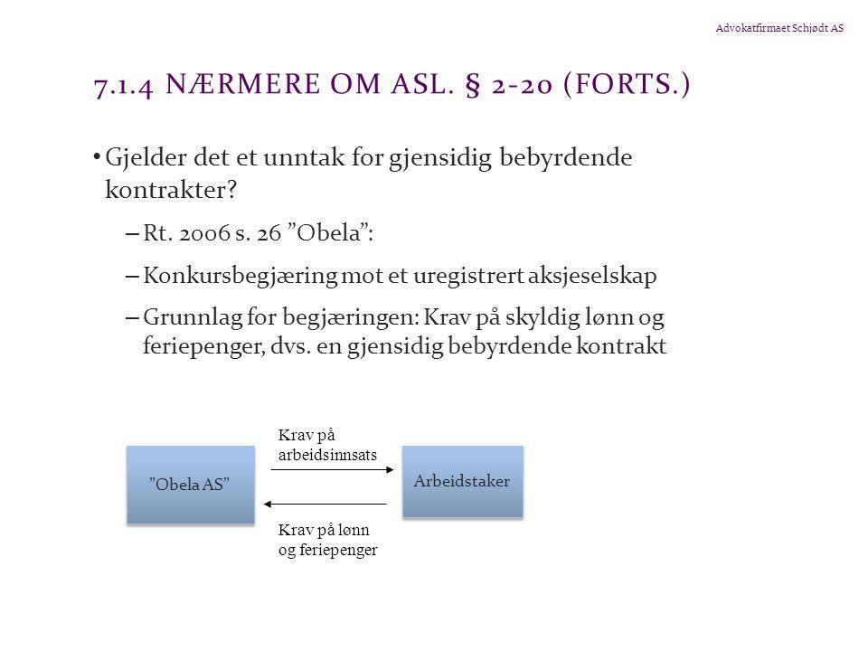 """Advokatfirmaet Schjødt AS 7.1.4 NÆRMERE OM ASL. § 2-20 (FORTS.) Gjelder det et unntak for gjensidig bebyrdende kontrakter? – Rt. 2006 s. 26 """"Obela"""": –"""
