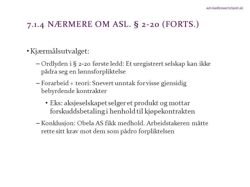 Advokatfirmaet Schjødt AS 7.1.4 NÆRMERE OM ASL. § 2-20 (FORTS.) Kjærmålsutvalget: – Ordlyden i § 2-20 første ledd: Et uregistrert selskap kan ikke påd