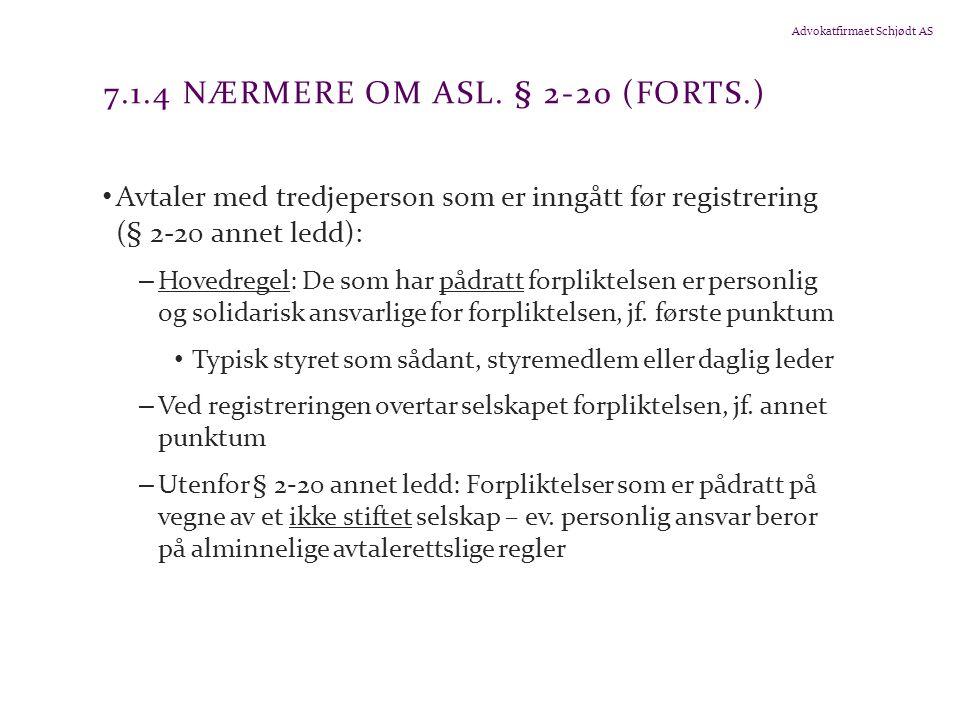 Advokatfirmaet Schjødt AS 7.1.4 NÆRMERE OM ASL. § 2-20 (FORTS.) Avtaler med tredjeperson som er inngått før registrering (§ 2-20 annet ledd): – Hovedr