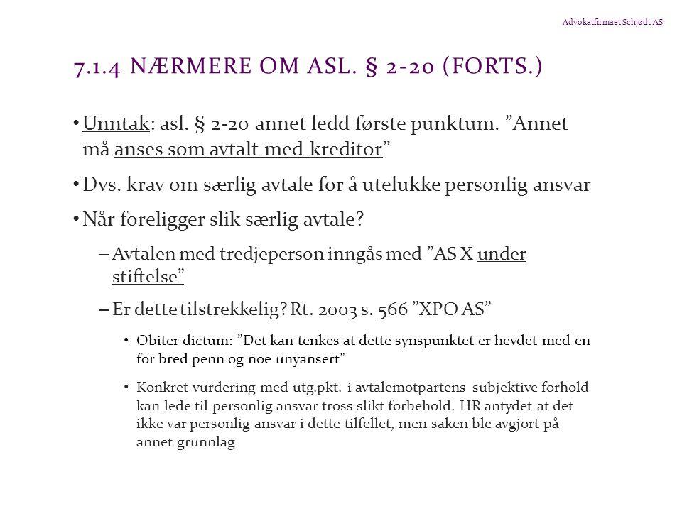 """Advokatfirmaet Schjødt AS 7.1.4 NÆRMERE OM ASL. § 2-20 (FORTS.) Unntak: asl. § 2-20 annet ledd første punktum. """"Annet må anses som avtalt med kreditor"""