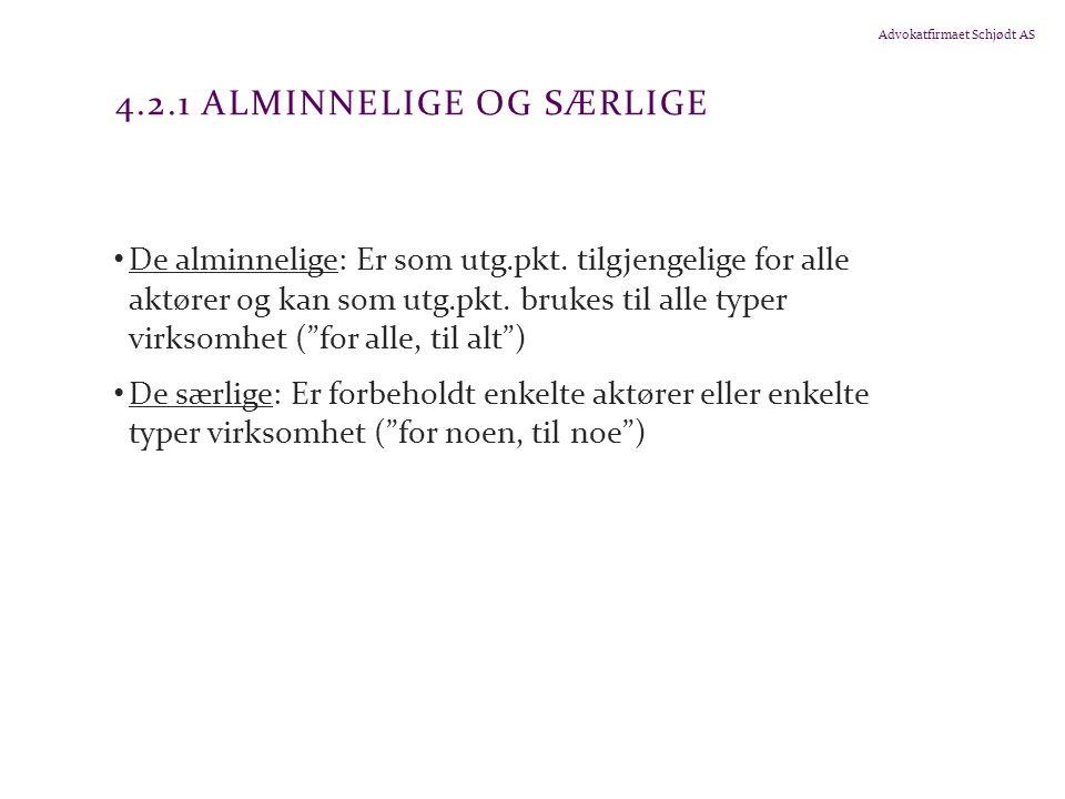 Advokatfirmaet Schjødt AS 4.2.1 ALMINNELIGE OG SÆRLIGE De alminnelige: Er som utg.pkt. tilgjengelige for alle aktører og kan som utg.pkt. brukes til a