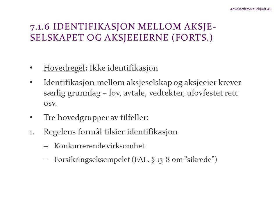 Advokatfirmaet Schjødt AS 7.1.6 IDENTIFIKASJON MELLOM AKSJE- SELSKAPET OG AKSJEEIERNE (FORTS.) Hovedregel: Ikke identifikasjon Identifikasjon mellom a