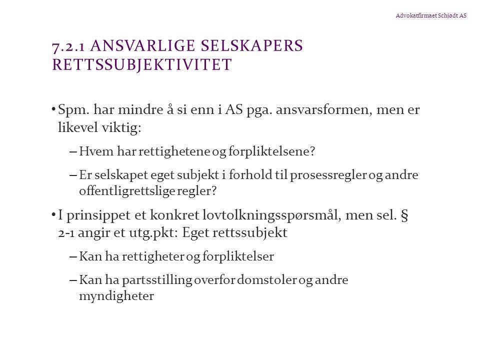 Advokatfirmaet Schjødt AS 7.2.1 ANSVARLIGE SELSKAPERS RETTSSUBJEKTIVITET Spm. har mindre å si enn i AS pga. ansvarsformen, men er likevel viktig: – Hv