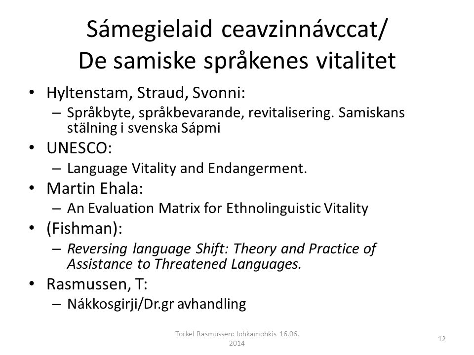 Sámegielaid ceavzinnávccat/ De samiske språkenes vitalitet Hyltenstam, Straud, Svonni: – Språkbyte, språkbevarande, revitalisering.