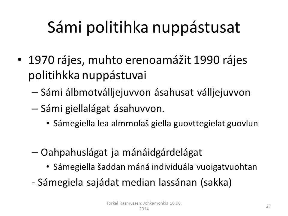 Sámi politihka nuppástusat 1970 rájes, muhto erenoamážit 1990 rájes politihkka nuppástuvai – Sámi álbmotválljejuvvon ásahusat válljejuvvon – Sámi giellalágat ásahuvvon.