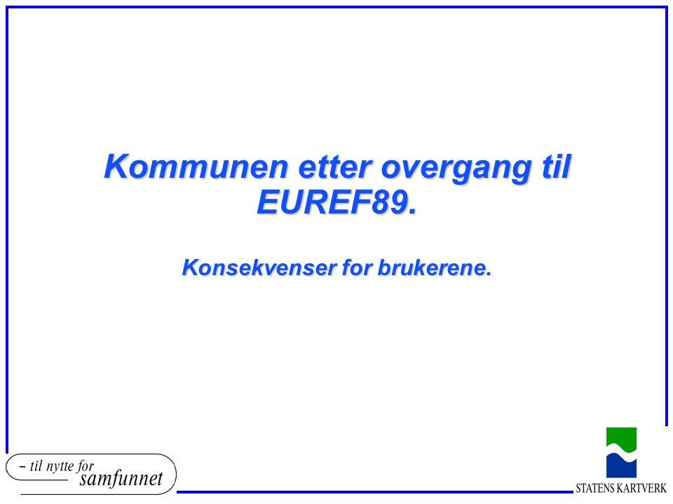 Kommunen etter overgang til EUREF89. Konsekvenser for brukerene.