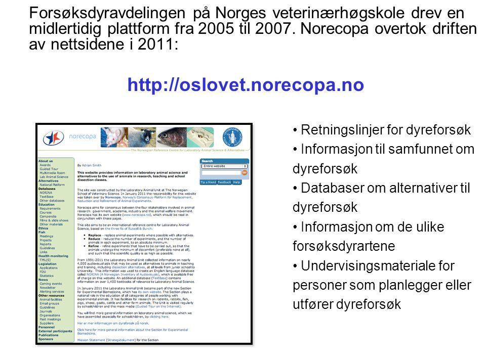 Forsøksdyravdelingen på Norges veterinærhøgskole drev en midlertidig plattform fra 2005 til 2007.