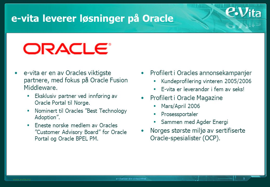 5 e-vitaliser din virksomhet www.evita.no e-vita er en av Oracles viktigste partnere, med fokus på Oracle Fusion Middleware.  Eksklusiv partner ved i