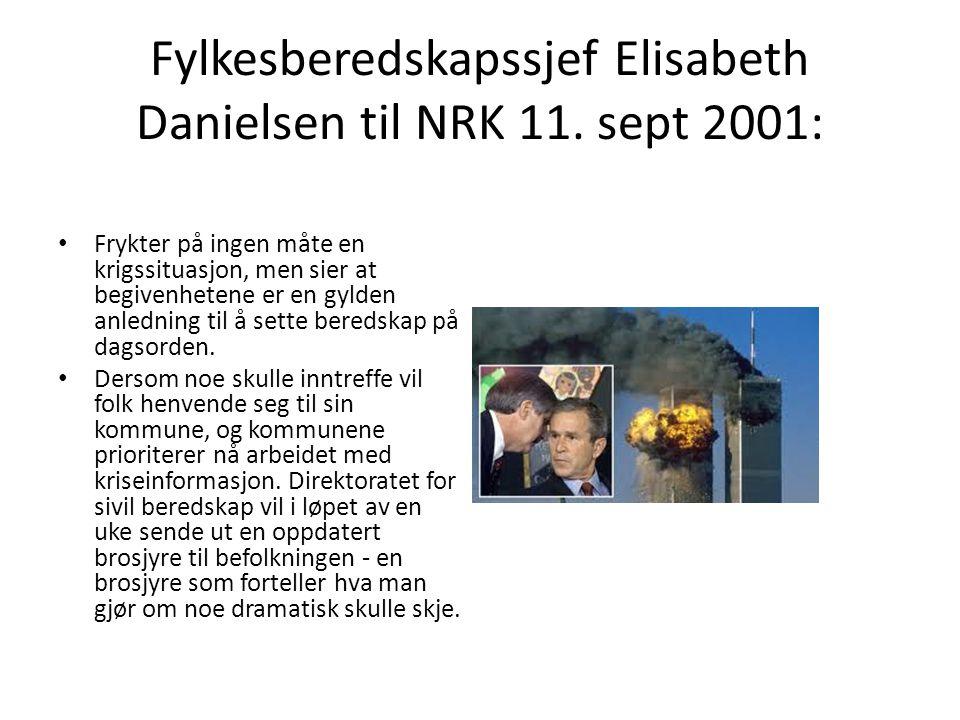 Fylkesberedskapssjef Elisabeth Danielsen til NRK 11. sept 2001: Frykter på ingen måte en krigssituasjon, men sier at begivenhetene er en gylden anledn
