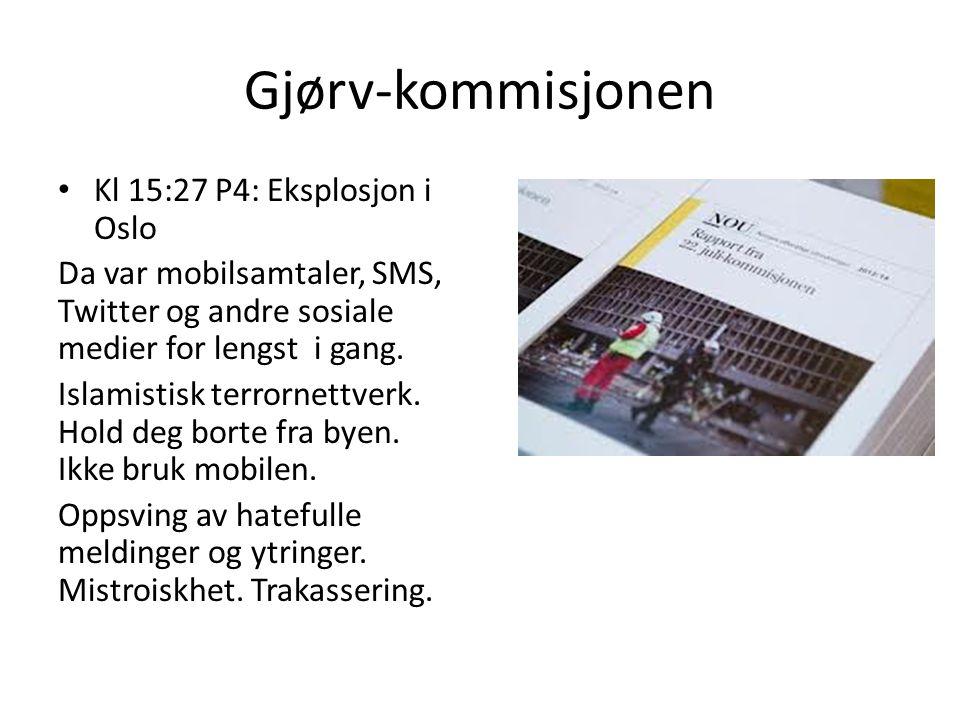 Gjørv-kommisjonen Kl 15:27 P4: Eksplosjon i Oslo Da var mobilsamtaler, SMS, Twitter og andre sosiale medier for lengst i gang. Islamistisk terrornettv