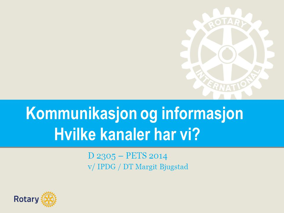 TITLE Kommunikasjon og informasjon Hvilke kanaler har vi? D 2305 – PETS 2014 v/ IPDG / DT Margit Bjugstad