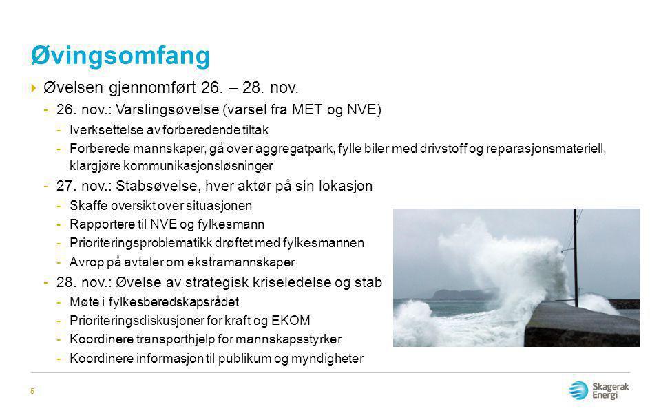 Øvingsomfang  Øvelsen gjennomført 26. – 28. nov. -26. nov.: Varslingsøvelse (varsel fra MET og NVE) -Iverksettelse av forberedende tiltak -Forberede