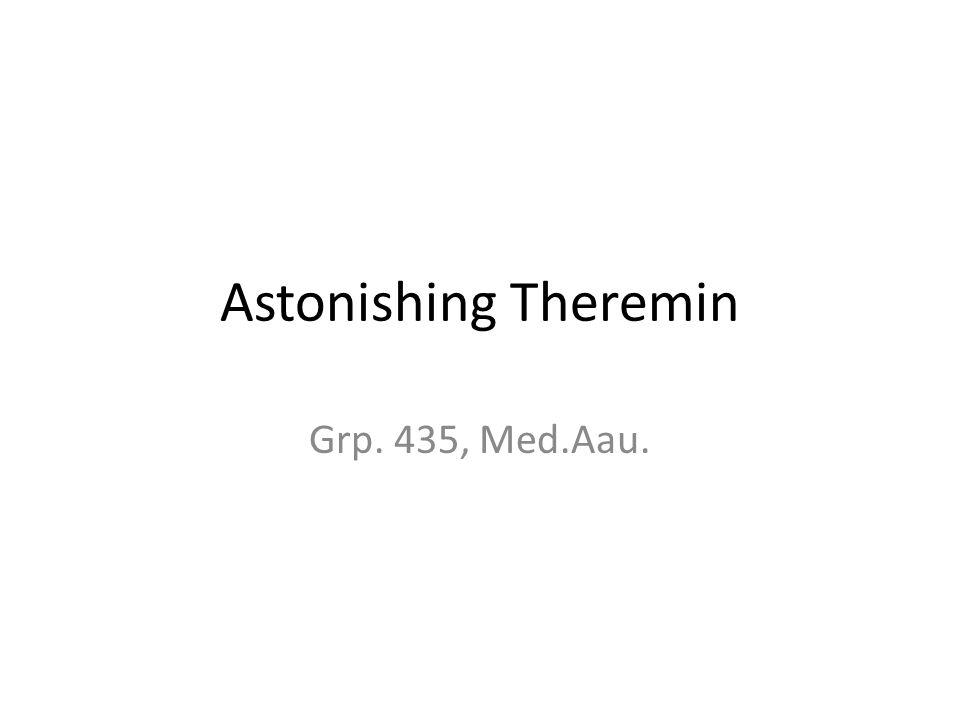 Astonishing Theremin Grp. 435, Med.Aau.
