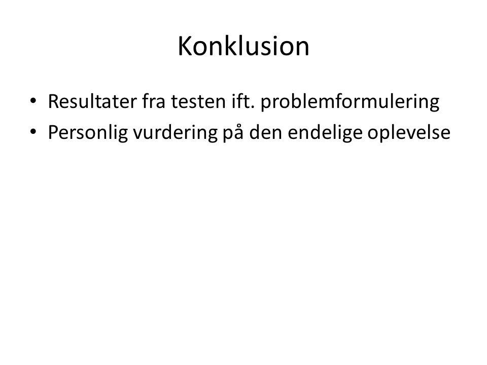 Konklusion Resultater fra testen ift. problemformulering Personlig vurdering på den endelige oplevelse