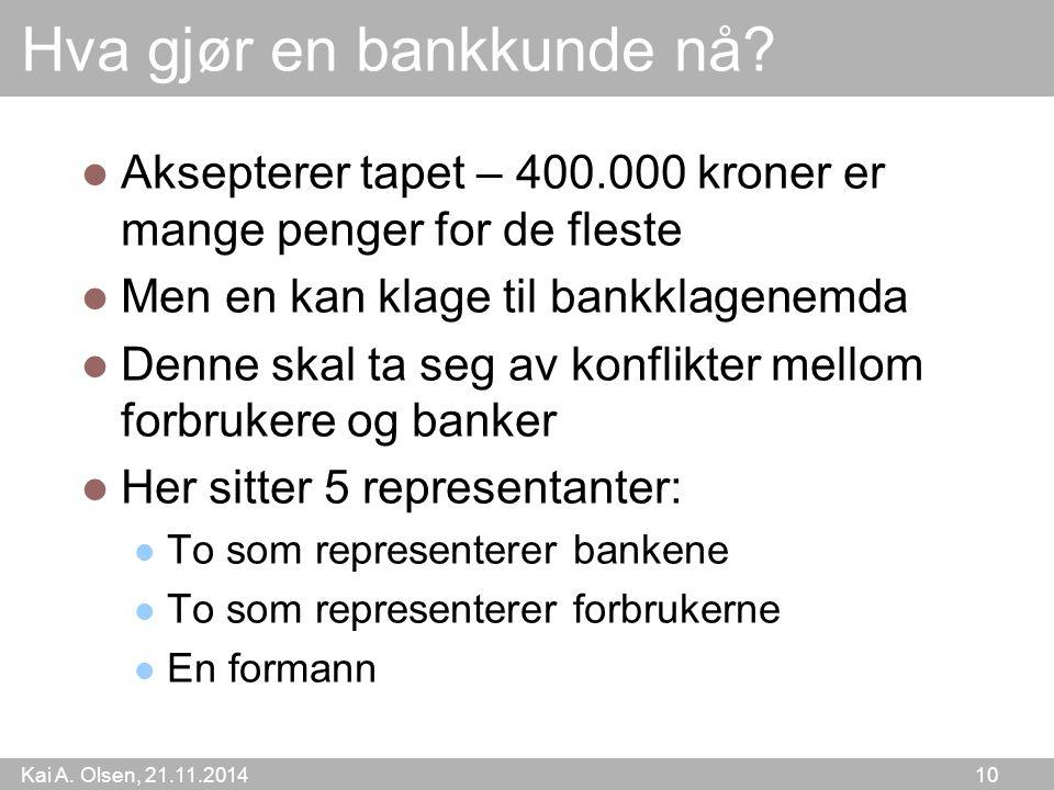 Kai A. Olsen, 21.11.2014 10 Hva gjør en bankkunde nå.