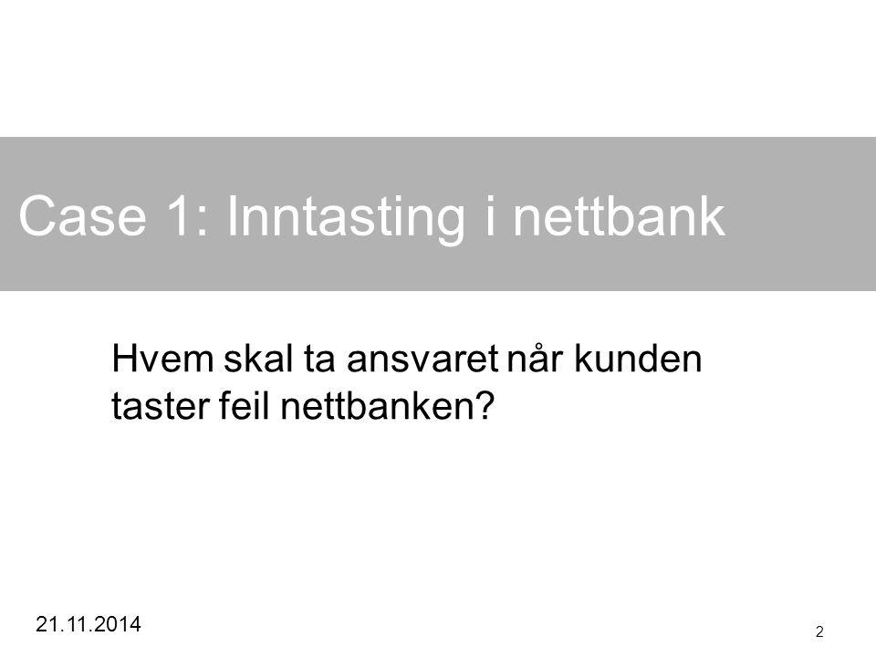 21.11.2014 2 Case 1: Inntasting i nettbank Hvem skal ta ansvaret når kunden taster feil nettbanken