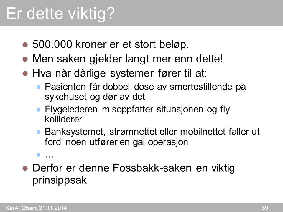 Kai A. Olsen, 21.11.2014 39 Er dette viktig. 500.000 kroner er et stort beløp.
