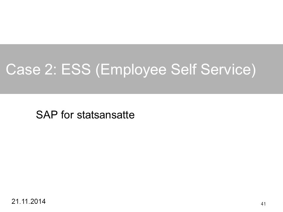 21.11.2014 41 Case 2: ESS (Employee Self Service) SAP for statsansatte
