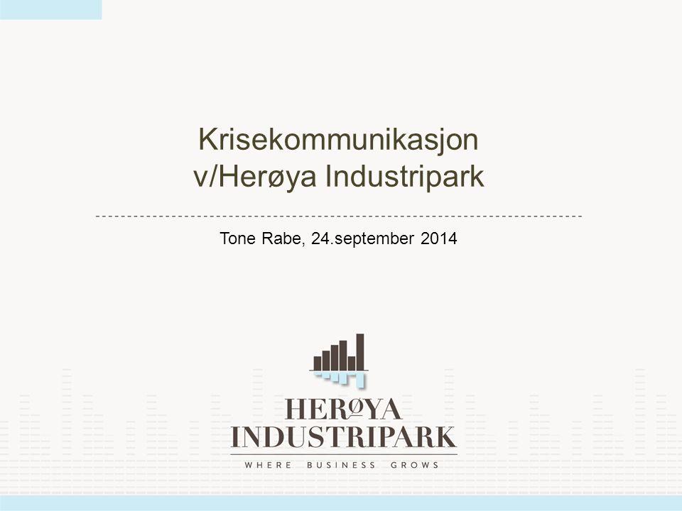 ………………………………..........………………………………………………………. Krisekommunikasjon v/Herøya Industripark Tone Rabe, 24.september 2014