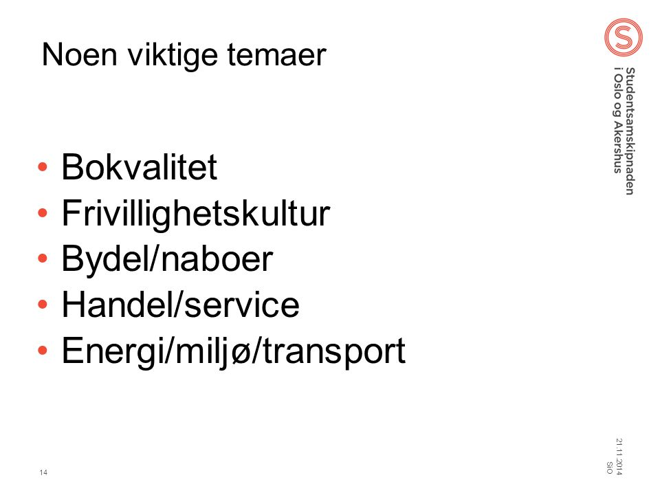 Noen viktige temaer Bokvalitet Frivillighetskultur Bydel/naboer Handel/service Energi/miljø/transport 21.11.2014 SiO 14