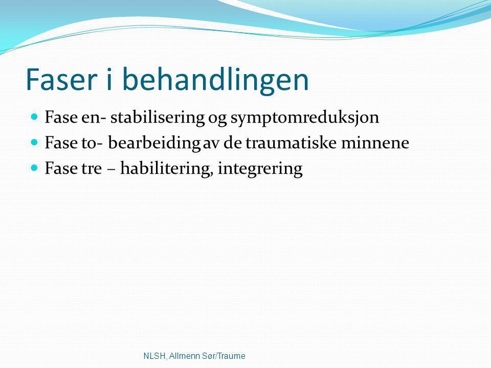 Fase en- stabilisering og symptomreduksjon Fase to- bearbeiding av de traumatiske minnene Fase tre – habilitering, integrering NLSH, Allmenn Sør/Traum