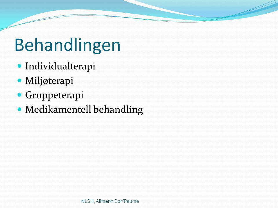 Behandlingen Individualterapi Miljøterapi Gruppeterapi Medikamentell behandling NLSH, Allmenn Sør/Traume