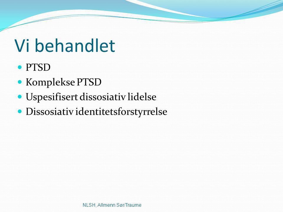 Vi behandlet PTSD Komplekse PTSD Uspesifisert dissosiativ lidelse Dissosiativ identitetsforstyrrelse NLSH, Allmenn Sør/Traume