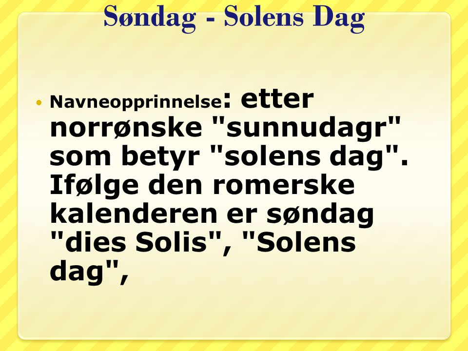 Søndag - Solens Dag Navneopprinnelse : etter norrønske