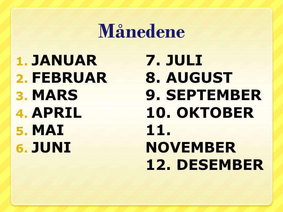 Månedene 1. JANUAR 2. FEBRUAR 3. MARS 4. APRIL 5. MAI 6. JUNI 7. JULI 8. AUGUST 9. SEPTEMBER 10. OKTOBER 11. NOVEMBER 12. DESEMBER