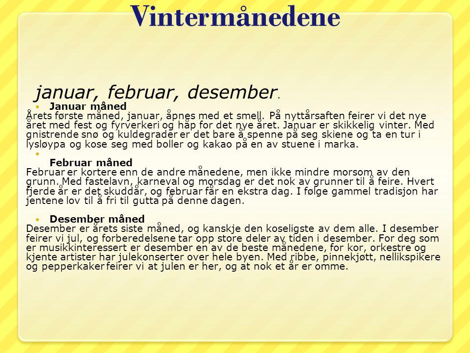 Vintermånedene januar, februar, desember. Januar måned Årets første måned, januar, åpnes med et smell. På nyttårsaften feirer vi det nye året med fest