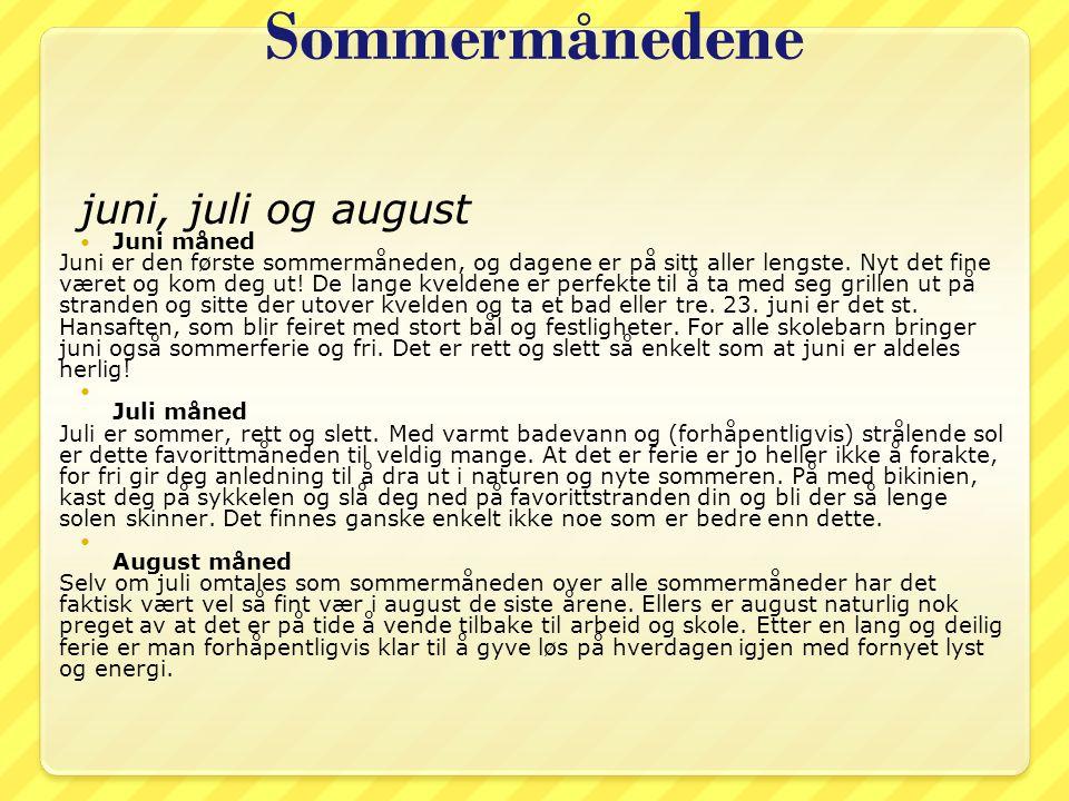 Sommermånedene juni, juli og august Juni måned Juni er den første sommermåneden, og dagene er på sitt aller lengste. Nyt det fine været og kom deg ut!