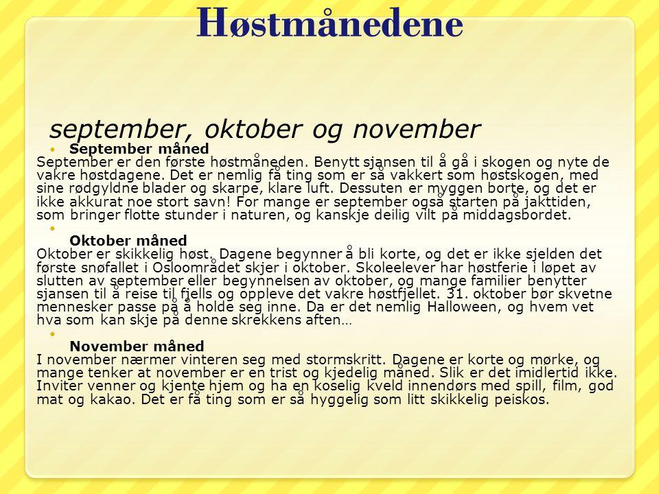 Høstmånedene september, oktober og november September måned September er den første høstmåneden. Benytt sjansen til å gå i skogen og nyte de vakre høs