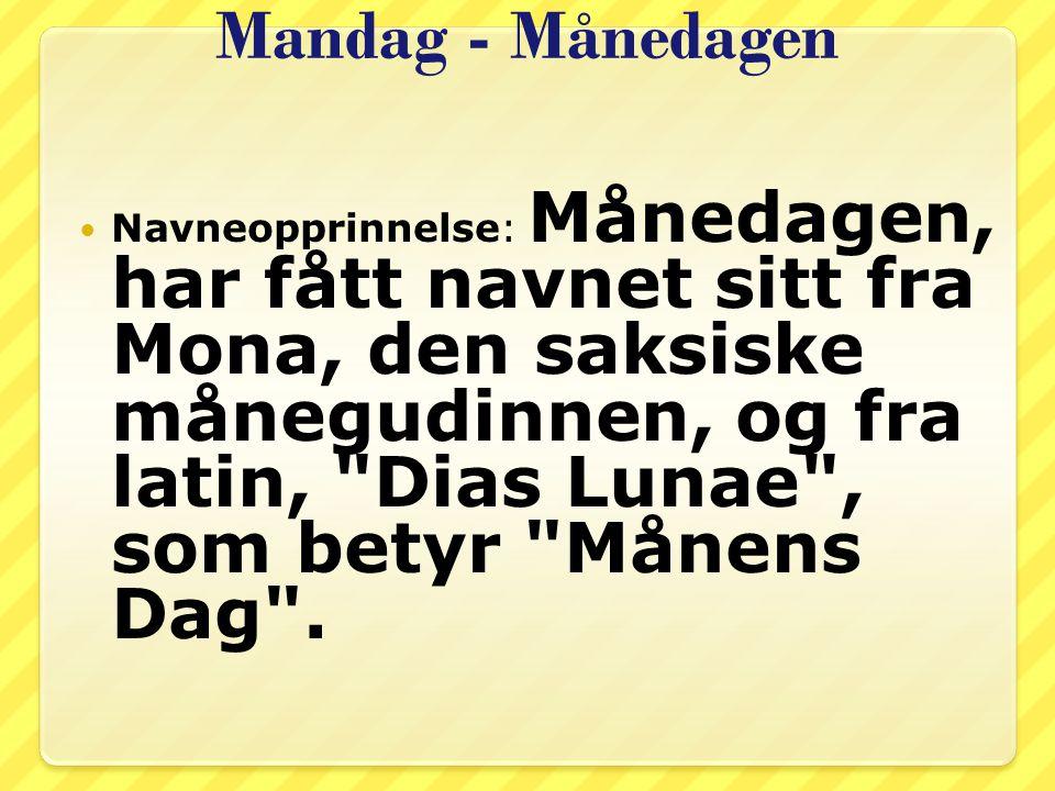 Mandag - Månedagen Navneopprinnelse: Månedagen, har fått navnet sitt fra Mona, den saksiske månegudinnen, og fra latin,