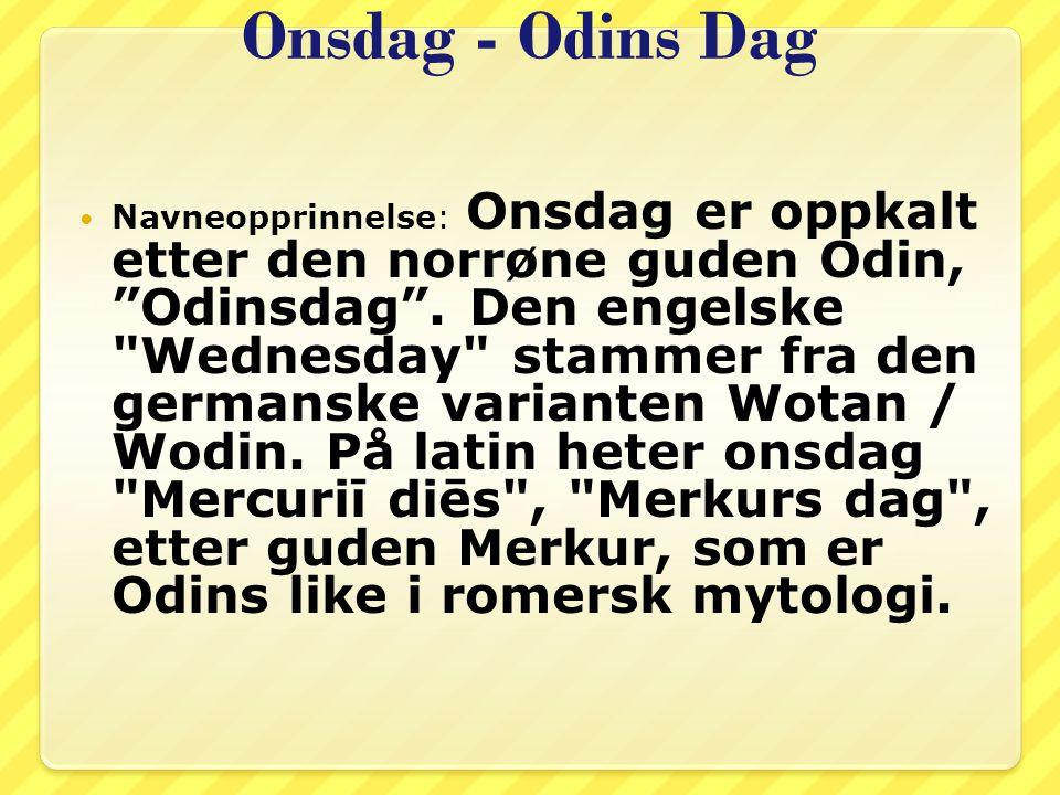 """Onsdag - Odins Dag Navneopprinnelse: Onsdag er oppkalt etter den norrøne guden Odin, """"Odinsdag"""". Den engelske"""