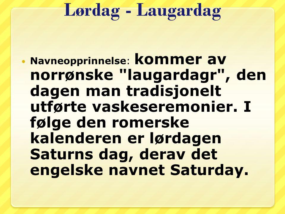 Lørdag - Laugardag Navneopprinnelse: kommer av norrønske