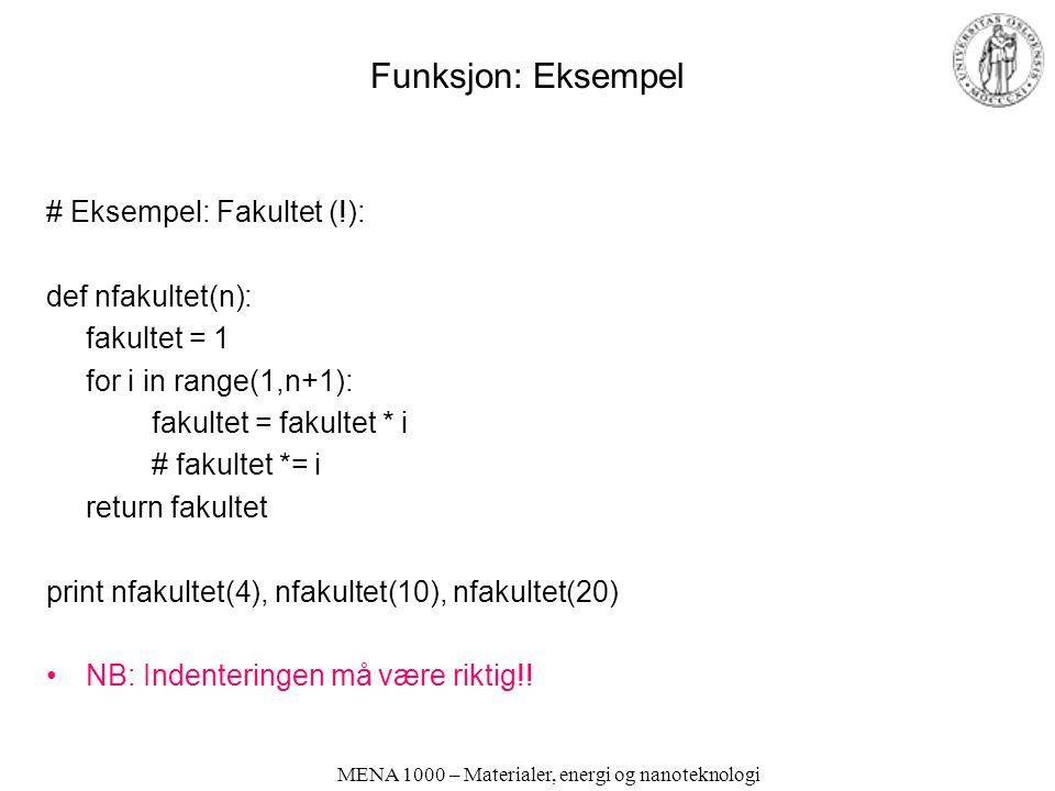 MENA 1000 – Materialer, energi og nanoteknologi Funksjon: Eksempel # Eksempel: Fakultet (!): def nfakultet(n): fakultet = 1 for i in range(1,n+1): fak
