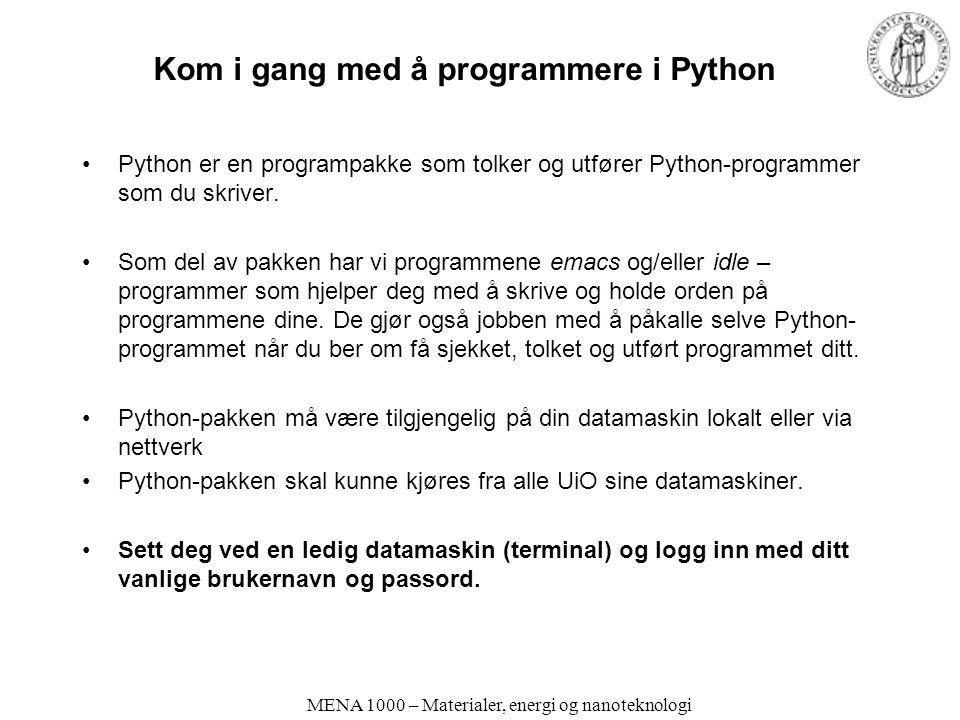 MENA 1000 – Materialer, energi og nanoteknologi Kom i gang med å programmere i Python Python er en programpakke som tolker og utfører Python-programmer som du skriver.