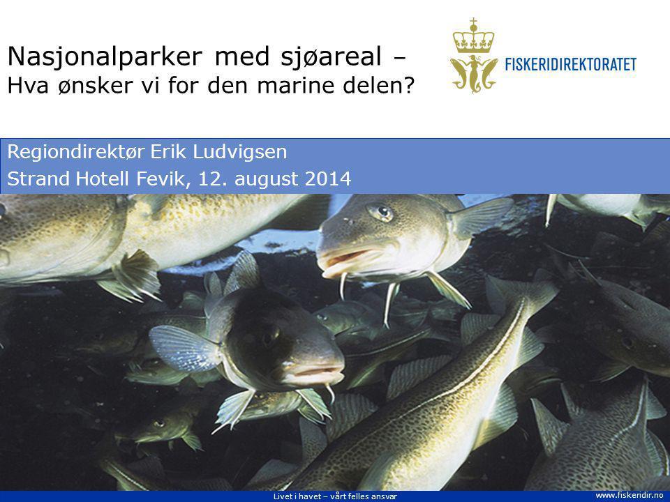 Livet i havet – vårt felles ansvar www.fiskeridir.no Nasjonalparker med sjøareal – Hva ønsker vi for den marine delen.