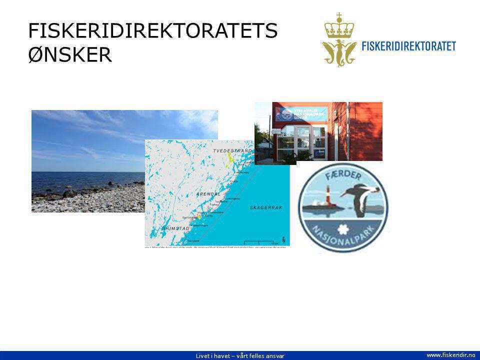 Livet i havet – vårt felles ansvar www.fiskeridir.no FISKERIDIREKTORATETS ØNSKER