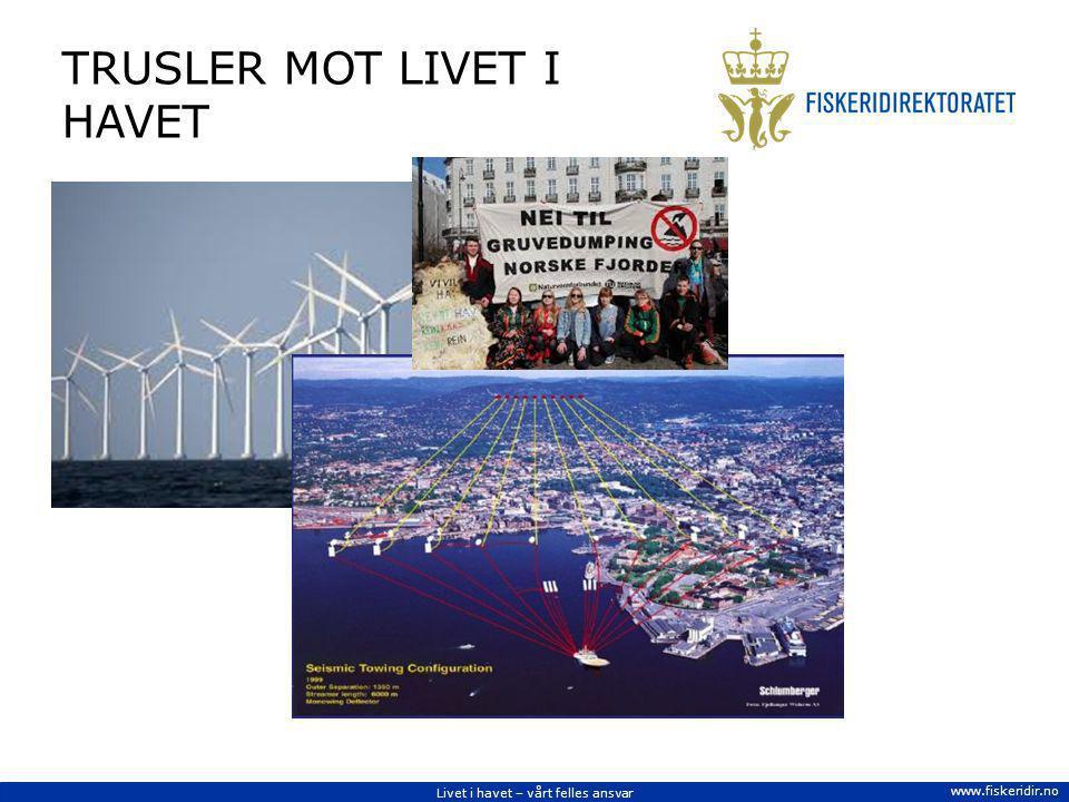 Livet i havet – vårt felles ansvar www.fiskeridir.no TRUSLER MOT LIVET I HAVET