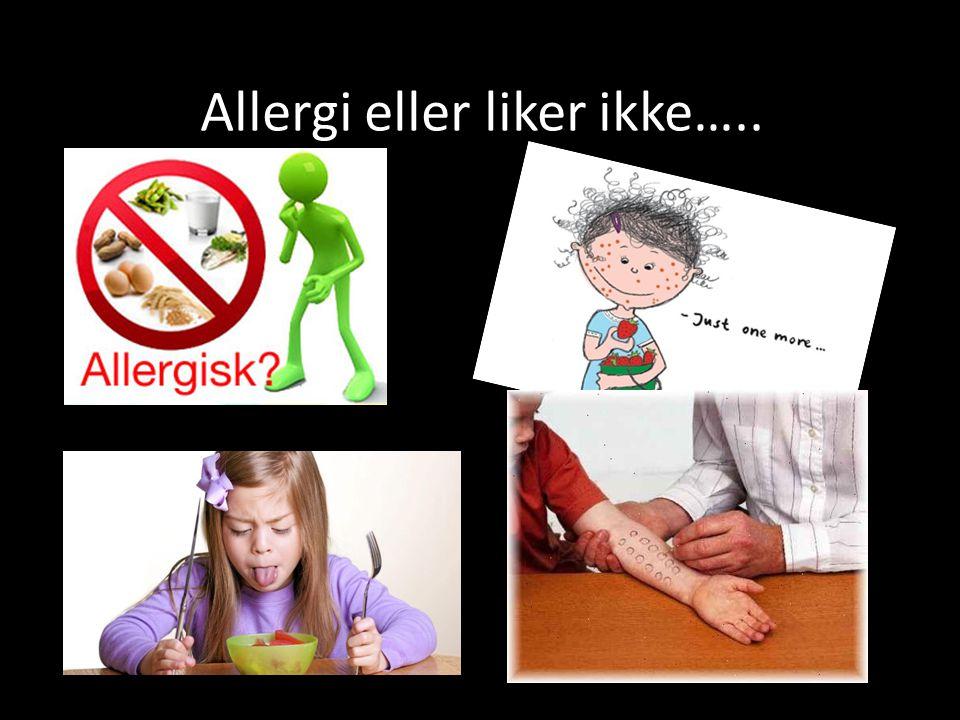 Allergi eller liker ikke…..